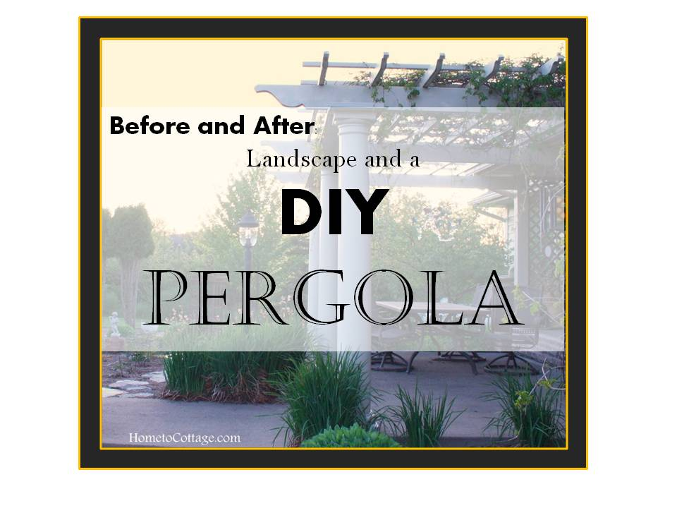 Before and After: Landscape and a DIY Pergola